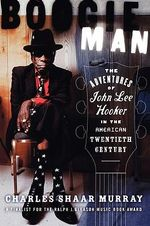 Boogie Man : The Adventures of John Lee Hooker in the American Twentieth Century - Charles Shaar Murray