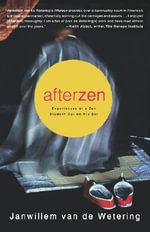 Afterzen : Experiences of a Zen Student Out on His Ear - Janwillem Van De Wetering
