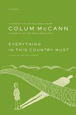 Everything in This Country Must : A Novella and Two Stories - Colum McCann