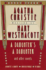 A Daughter's a Daughter and Other Novels : A Mary Westmacott Omnibus - Agatha Christie