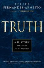 Truth : A History and a Guide for the Perplexed - Felipe Fernandez Armesto