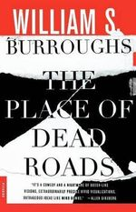 The Place of Dead Roads - William S Burroughs