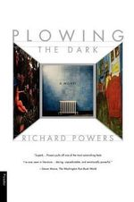 Plowing the Dark - Richard Powers