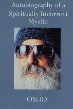 Autobiography of a Spiritually Incorrect Mystic - Osho