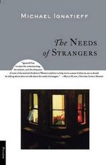 The Needs of Strangers : Political Ethics in an Age of Terror - Michael Ignatieff