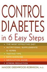 Control Diabetes in Six Easy Steps - PH D Maggie Greenwood-Robinson