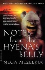 Notes from the Hyena's Belly : An Ethiopian Boyhood - Nega Mezlekia