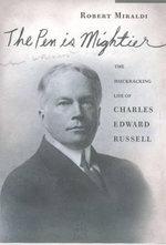 The Pen is Mightier : The Muckraking Life of Charles Edward Russell - Robert Miraldi