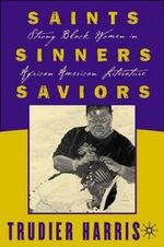 Saints, Sinners, Saviors : Strong Black Women in African American Literature - Trudier Harris