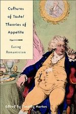 Cultures of Taste : Eating Romanticism - Denise Gigante