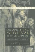 Encountering Medieval Textiles and Dress : Objects, Texts, Images
