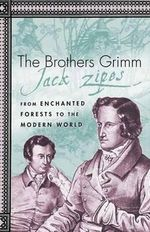 The Brothers Grimm : From Enchanted Forests to the Modern World - Jack Zipes