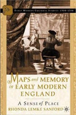 Maps and Memory in Early Modern England : A Sense of Place - Rhonda Lemke Sanford