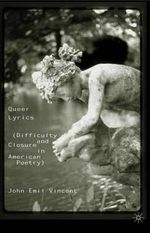 Queer Lyrics : Difficulty and Closure in American Poetry - John Vincent