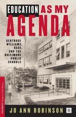 Education as My Agenda : Gertrude Williams, Race, and the Baltimore Public Schools - Ann Ooiman Robinson