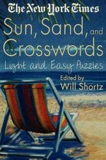 The New York Times Sun, Sand and Crosswords : Light and Easy Puzzles - Will Shortz