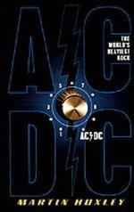 AC/DC : The World's Heaviest Rock - Martin Huxley