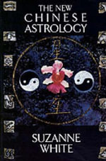 The New Chinese Astrology : How Girls and Women Forge Lasting Relationships - Suzanne White