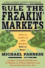 Rule the Freakin' Markets : How to Profit in Any Market, Bull or Bear - Michael Parness