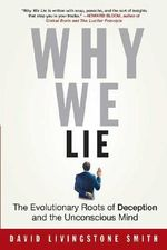 Why We Lie : The Evolutionary Roots of Deception and the Unconscious Mind - David Livingstone Smith