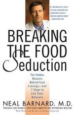 Breaking the Food Seduction : The Hidden Reasons Behind Food Cravings---And 7 Steps to End Them Naturally - Neal D Barnard