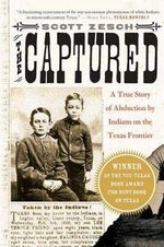 The Captured : A True Story of Abduction by Indians on the Texas Frontier - Scott Zesch