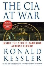 The CIA at War : Inside the Secret Campaign Against Terror - Ronald Kessler
