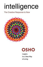 Intelligence : The Creative Response to Now - OSHO
