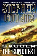 Saucer : The Conquest - Stephen Coonts