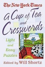 A Cup of Tea and Crosswords : 75 Light and Easy Puzzles - The New York Times