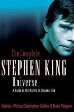 The Complete Stephen King Universe : A Guide to the Worlds of Stephen King - Christopher Golden
