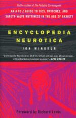 Encyclopedia Neurotica : An A to Z Guide to Tics, Twitches, and Safety-Valve Nuttiness in the Age of Anxiety - Jon Winokur