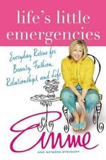 Life's Little Emergencies : Everyday Rescue for Beauty, Fashion, Relationships, and Life - Natasha Stoynoff