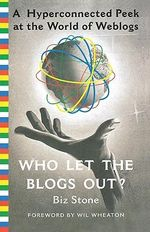 Who Let the Blogs Out? : A Hyperconnected Peek at the World of Weblogs - Biz Stone