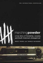 Marching Powder :  A True Story of Friendship, Cocaine, and South America's Strangest Jail - Rusty Young