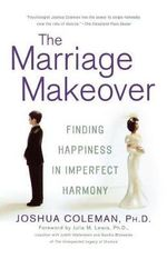 The Marriage Makeover : Finding Happiness in Imperfect Harmony - Joshua Coleman
