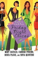 Friday Night Chicas : Sexy Stories from La Noche - Mary Castillo