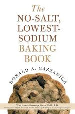 The No-Salt, Lowest-Sodium Baking Book - Donald Gazzaniga