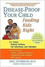 Disease-Proof Your Child : Feeding Kids Right - Joel Fuhrman