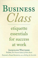 Business Class : Etiquette Essentials for Success at Work - Jacqueline Whitmore