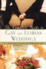 The Complete Guide to Gay and Lesbian Weddings - Keith C David
