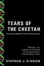 Tears of the Cheetah : The Genetic Secrets of Our Animal Ancestors - Stephen J. O'Brien