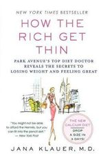 How the Rich Get Thin : Park Avenue's Top Diet Doctor Reveals the Secrets to Losing Weight and Feeling Great - Dr Jana Klauer