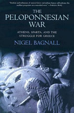The Peloponnesian War : Athens, Sparta, and the Struggle for Greece - Nigel Bagnall