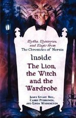 Inside the Lion, the Witch and the Wardrobe : Myths, Mysteries, and Magic from the Chronicles of Narnia - James Stuart Bell