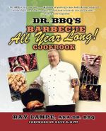 Dr. BBQ's Barbecue All Year Long! Cookbook : The Beginner's Guide to Lip-Smacking Barbecue - Ray Lampe