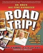 Dr. BBQ's Big-time Barbecue Road Trip! - Ray Lampe