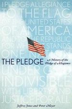 The Pledge : A History of the Pledge of Allegiance - Jeffrey Owen Jones