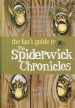 The Fan's Guide to the Spiderwick Chronicles : Unauthorized Fun with Fairies, Ogres, Brownies, Boggarts, and More! - Lois H. Gresh