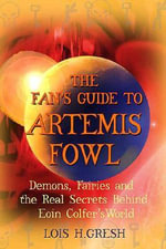 The Fan's Guide to Artemis Fowl : Demons, Fairies, and the Real Secrets Behind Eoin Colfer's World - Lois H. Gresh